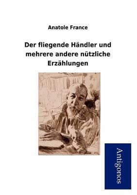 Der Fliegende H Ndler Und Mehrere Andere N Tzliche Erz Hlungen (Paperback)