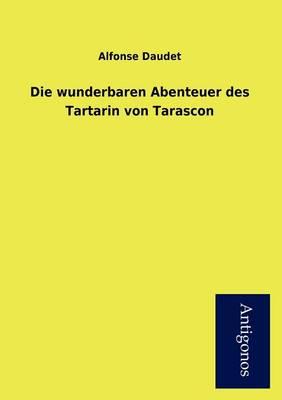 Die Wunderbaren Abenteuer Des Tartarin Von Tarascon (Paperback)