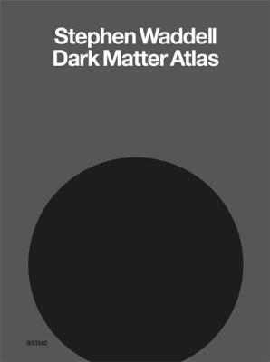 Stephen Waddell: Dark Matter Atlas (Hardback)