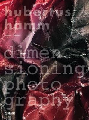 Hubertus Hamm: Dimensioning Photography (Hardback)