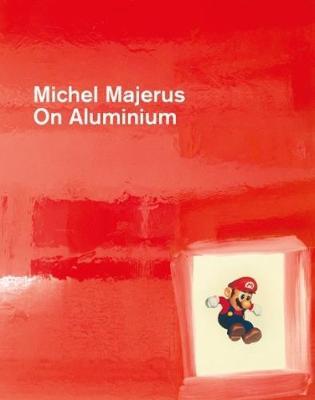 Michael Majerus: On Aluminium (Hardback)