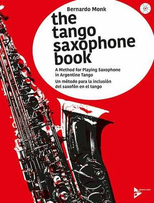The Tango Saxophone Book: A Method for Playing Saxophone in Argentine Tango
