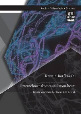 Unternehmenskommunikation Heute: Einsatz Von Social Media Im B2B-Bereich (Paperback)