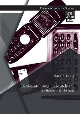 Crm-Einfuhrung Im Mittelstand: Ein Handbuch Fur Die Praxis (Paperback)