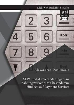 Sepa Und Die Veranderungen Im Zahlungsverkehr: Mit Besonderem Hinblick Auf Payment-Services (Paperback)