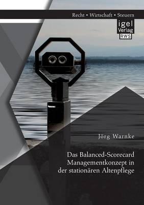 Das Balanced-Scorecard Managementkonzept in Der Stationaren Altenpflege (Paperback)