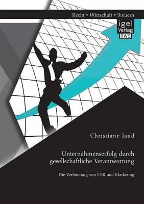 Unternehmenserfolg Durch Gesellschaftliche Verantwortung: Die Verbindung Von Csr Und Marketing (Paperback)