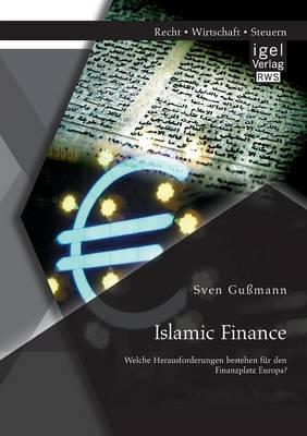 Islamic Finance - Welche Herausforderungen Bestehen Fur Den Finanzplatz Europa? (Paperback)