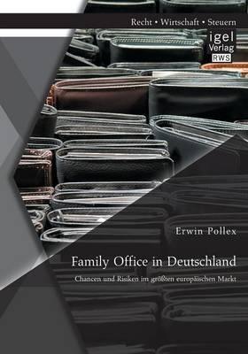 Family Office in Deutschland: Chancen Und Risiken Im Grossten Europaischen Markt (Paperback)