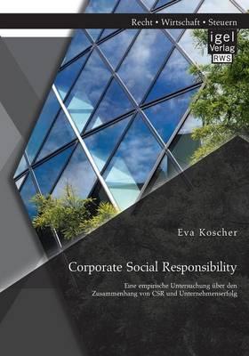 Corporate Social Responsibility: Eine Empirische Untersuchung Uber Den Zusammenhang Von Csr Und Unternehmenserfolg (Paperback)