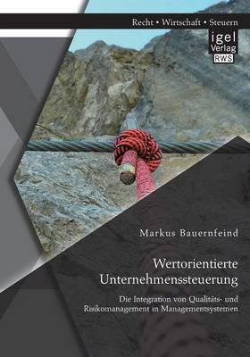 Wertorientierte Unternehmenssteuerung: Die Integration Von Qualitats- Und Risikomanagement in Managementsystemen (Paperback)