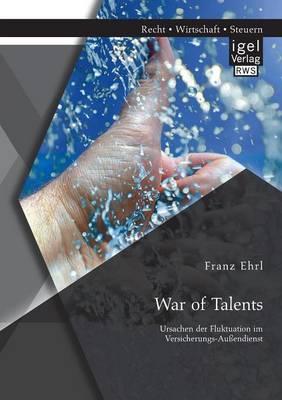 War of Talents: Ursachen Der Fluktuation Im Versicherungs-Aussendienst (Paperback)