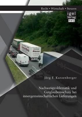 Nachweisproblematik Und Gutglaubensschutz Bei Innergemeinschaftlichen Lieferungen (Paperback)