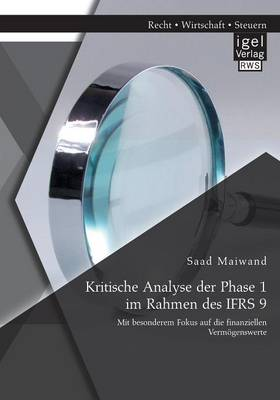 Kritische Analyse Der Phase 1 Im Rahmen Des Ifrs 9: Mit Besonderem Fokus Auf Die Finanziellen Vermogenswerte (Paperback)