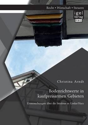 Bodenrichtwerte in Kaufpreisarmen Gebieten: Untersuchungen Uber Die Struktur in Goslar/Harz (Paperback)