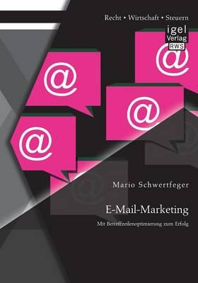 E-mail-Marketing: Mit Betreffzeilenoptimierung Zum Erfolg (Paperback)