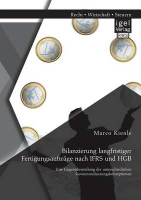 Bilanzierung Langfristiger Fertigungsauftrage Nach Ifrs Und Hgb: Eine Gegenuberstellung Der Unterschiedlichen Gewinnrealisierungskonzeptionen (Paperback)