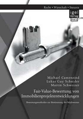 Fair-Value-Bewertung Von Immobilienprojektentwicklungen: Bewertungsmethoden Zur Bestimmung Des Marktwertes (Paperback)