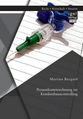 Prozesskostenrechnung im Krankenhauscontrolling (Paperback)