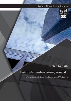 Unternehmensbewertung Kompakt: Hintergrunde, Anlasse, Funktionen Und Verfahren (Paperback)