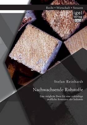Nachwachsende Rohstoffe: Eine M gliche Basis F r Eine Zuk nftige Stoffliche Ressource Der Industrie (Paperback)
