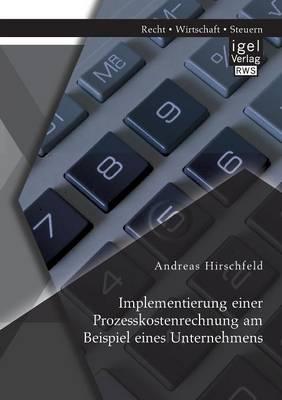 Implementierung Einer Prozesskostenrechnung Am Beispiel Eines Unternehmens (Paperback)
