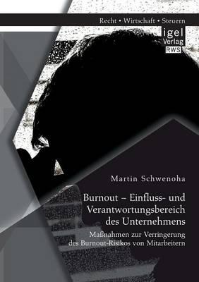 Burnout - Einfluss- Und Verantwortungsbereich Des Unternehmens: Massnahmen Zur Verringerung Des Burnout-Risikos Von Mitarbeitern (Paperback)