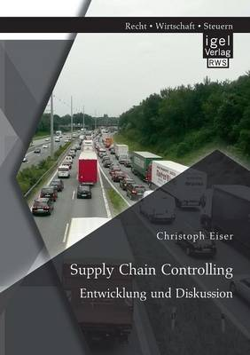Supply Chain Controlling: Entwicklung Und Diskussion (Paperback)