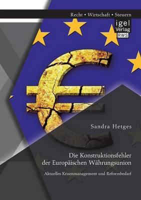 Die Konstruktionsfehler Der Europ ischen W hrungsunion: Aktuelles Krisenmanagement Und Reformbedarf (Paperback)