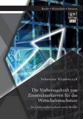 Die Vorhersagekraft Von Zinsstrukturkurven F r Das Wirtschaftswachstum. Ein L ndervergleich Anhand Zweier Modelle (Paperback)