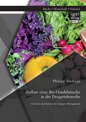 Aufbau Einer Bio-Handelsmarke in Der Drogeriebranche. Chancen Und Risiken Im Category Management (Paperback)