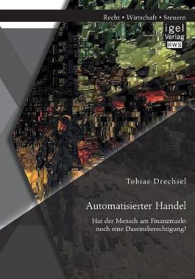 Automatisierter Handel. Hat Der Mensch Am Finanzmarkt Noch Eine Daseinsberechtigung? (Paperback)