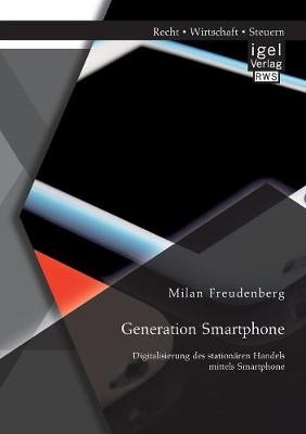 Generation Smartphone. Digitalisierung Des Stationaren Handels Mittels Smartphone (Paperback)
