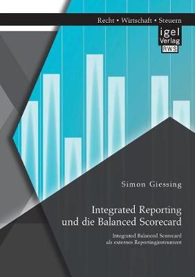 Integrated Reporting Und Die Balanced Scorecard. Integrated Balanced Scorecard ALS Externes Reportinginstrument (Paperback)