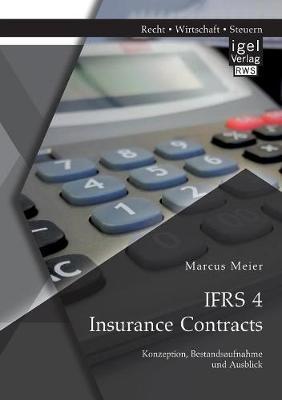 Ifrs 4 Insurance Contracts. Konzeption, Bestandsaufnahme Und Ausblick (Paperback)