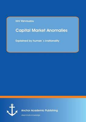 Capital Market Anomalies: Explained by Humans Irrationality (Paperback)