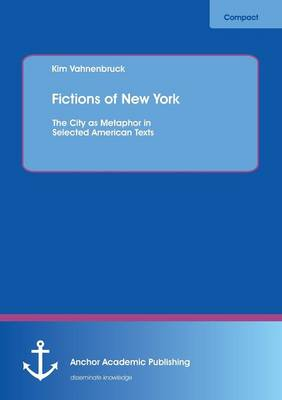 Fictions of New York: The City as Metaphor in Selected American Texts (Paperback)