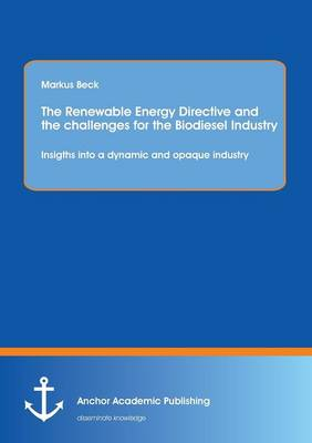 The Renewable Energy Directive and the Challenges for the Biodiesel Industry: Insigths Into a Dynamic and Opaque Industry (Paperback)