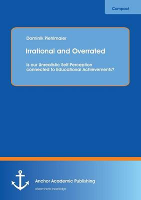 Irrational and Overrated: Is Our Unrealistic Self-Perception Connected to Educational Achievements? (Paperback)
