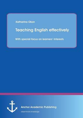 Teaching English Effectively: With Special Focus on Learners' Interests (Paperback)