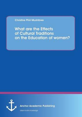 What Are the Effects of Cultural Traditions on the Education of Women? (the Study of the Tumbuka People of Zambia) (Paperback)
