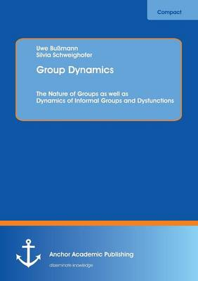 Group Dynamics: The Nature of Groups as Well as Dynamics of Informal Groups and Dysfunctions (Paperback)