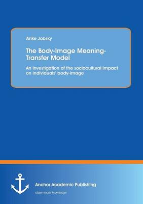 The Body-Image Meaning-Transfer Model: An Investigation of the Sociocultural Impact on Individuals' Body-Image (Paperback)