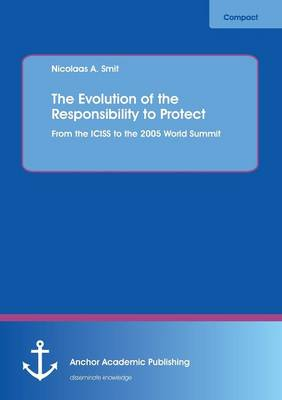 The Evolution of the Responsibility to Protect: From the Iciss to the 2005 World Summit (Paperback)