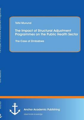 The Impact of Structural Adjustment Programmes on the Public Health Sector: The Case of Zimbabwe (Paperback)