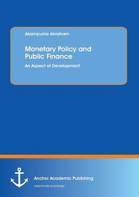 Monetary Policy and Public Finance: An Aspect of Development (Paperback)
