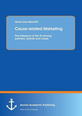 Cause-Related Marketing: The Influence of the Fit Among Partners, Brands and Cause (Paperback)