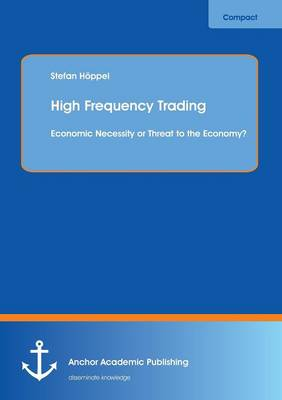 High Frequency Trading: Economic Necessity or Threat to the Economy? (Paperback)
