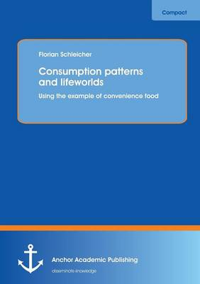 Consumption Patterns and Lifeworlds: Using the Example of Convenience Food (Paperback)