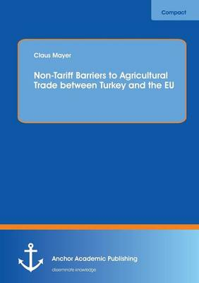 Non-Tariff Barriers to Agricultural Trade Between Turkey and the Eu (Paperback)